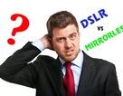 Lựa chọn máy ảnh DSLR hay Mirroless cho nhu cầu sử dụng?