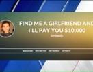 Chàng trai treo thưởng 10.000 đô cho người mai mối