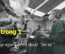 """Phương pháp phẫu thuật 3 trong 1 giúp người bệnh thoát """"án tử"""""""