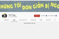 Hiện tượng Youtube 1977 Vlog bất ngờ xóa tất cả video triệu view
