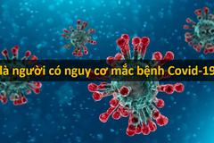 Ai là người có nguy cơ bị lây nhiễm Covid-19 cao nhất?