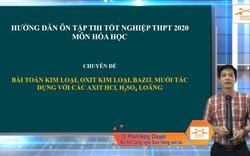 Ôn tập Hóa học thi tốt nghiệp THPT 2020: Kim loại, oxit KL, bazơ muối tác dụng với HCL, H2S04 loãng