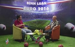 Bình luận Euro 2016 số 33: Euro 2016 thành công lớn về chất lượng