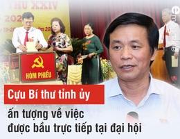 Cựu Bí thư tỉnh ủy ấn tượng về việc được bầu trực tiếp tại đại hội
