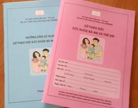 Đề nghị sử dụng sổ Theo dõi sức khoẻ bà mẹ trẻ em trên toàn quốc