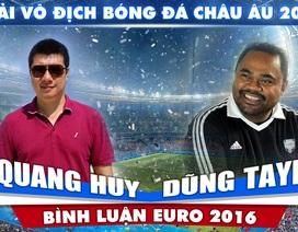 Bình luận Euro 2016 trên Dân trí cùng BLV Quang Huy và Dũng Taylor