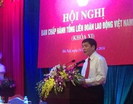 Đồng chí Bùi Văn Cường làm Chủ tịch Tổng Liên đoàn lao động Việt Nam
