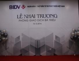 BIDV khai trương Phòng Giao dịch 5 sao
