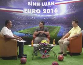 """Bình luận Euro số 14: """"Đội tuyển Đức không mạnh bằng thời World Cup 2014"""""""