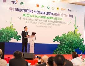 Hội thảo Thường niên Mía đường Quốc tế TTC Lần V: Tái cơ cấu ngành mía đường Việt Nam