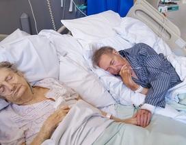 Cảm động cụ ông 90 bên giường bệnh của vợ: Nắm chặt tay nhau những ngày cuối đời