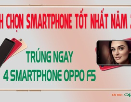 Công bố 4 độc giả may mắn trúng smartphone Oppo F5