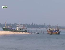 Cửa biển bị bồi lấp nghiêm trọng, ngư dân kêu trời!