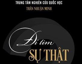 """Đình chỉ phát hành sách """"Đi tìm sự thật"""" của tác giả Trần Nhuận Minh"""