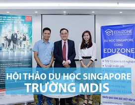 Hội thảo Du học Singapore: Nhận học bổng S$4000 và cơ hội thực tập tại Singapore cùng MDIS
