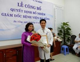 Bệnh viện Đà Nẵng có giám đốc mới