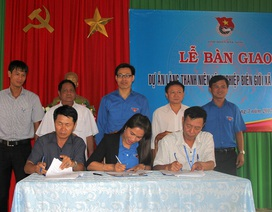 Đắk Nông: Bàn giao dự án Làng thanh niên lập nghiệp biên giới