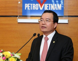 Chủ tịch PVN đang được xem xét điều chuyển về Bộ Công Thương