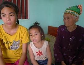 """Thương hai chị em """"đói ăn, thiếu mặc"""" khi mẹ đi tù, bố thì điên dại"""