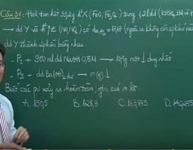 Video bài giảng Hóa học: Dễ dàng ghi điểm câu hỏi vận dụng cao Hóa học vô cơ