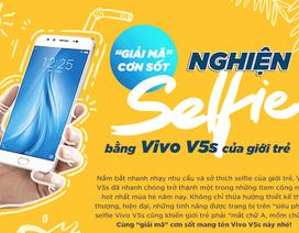 """""""Giải mã"""" cơn sốt nghiện selfie bằng điện thoại VIVO V5S của giới trẻ"""