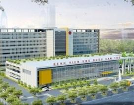 Cần Thơ: Xây dựng Bệnh viện Ung bướu hiện đại nhất vùng