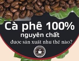 Để tạo ra 1 ly cà phê 100% nguyên chất, cần trải qua những công đoạn nào không?
