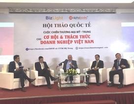"""Chiến tranh thương mại Mỹ – Trung: Doanh nghiệp Việt lơ ngơ là """"dính đòn"""""""