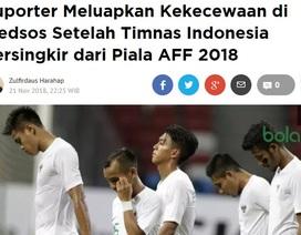 Báo giới Indonesia trút cơn thịnh nộ lên đội nhà vì bị loại ở AFF Cup 2018