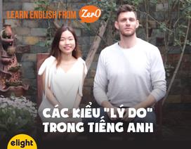 """Học tiếng Anh: Muôn kiểu """"lý do"""" và các cách nói thú vị không thể bỏ qua!"""
