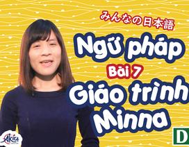 Học tiếng Nhật: Tổng hợp kiến thức ngữ pháp bài 7 giáo trình Minna no Nihongo