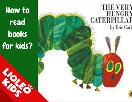 """Tiếng Anh trẻ em: Luyện từ qua câu chuyện kinh điển """"The very hungry caterpillar"""""""