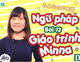 Học tiếng Nhật: Tổng hợp kiến thức ngữ pháp bài 13 giáo trình Minna no Nihongo