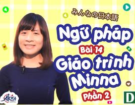 Học tiếng Nhật: Tổng hợp kiến thức ngữ pháp bài 14 giáo trình Minna no Nihongo (P1)