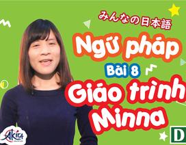 Học tiếng Nhật: Tổng hợp kiến thức ngữ pháp bài 8 Giáo trình Minna no Nihongo