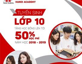 Trường Song ngữ Quốc tế Hanoi Academy mở tuyển sinh lớp 10 năm học 2018 - 2019 qua hình thức xét tuyển