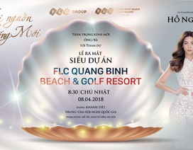 Siêu dự án FLC Quang Binh Beach & Golf Resort ra mắt cùng nhiều ưu đãi hấp dẫn