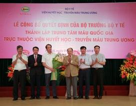 Lần đầu Việt Nam thành lập Trung tâm máu Quốc gia