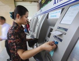 Ngân hàng đồng thuận chưa tăng phí thẻ ATM