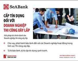 SeABank cung cấp tín dụng ưu đãi dành riêng cho nhà thầu thi công và xây lắp