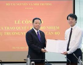 Bộ TN-MT bổ nhiệm Vụ trưởng Tổ chức cán bộ