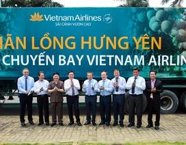 Hàng không quốc gia đưa đặc sản nhãn lồng Hưng Yên lên các chuyến bay