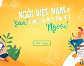 """""""Săn"""" dụng cụ học tập 4.0 xuất xứ ngoại dễ dàng tại Việt Nam"""