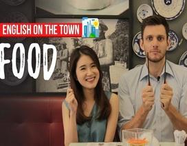 """Học tiếng Anh: 7 phút """"càn quét"""" từ vựng về thức ăn"""