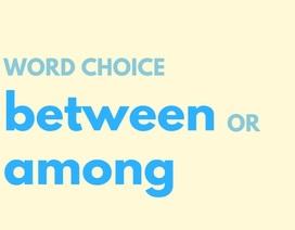 """Bạn có biết cách dùng khác nhau của từ """"between"""" và """"among"""" trong tiếng Anh?"""