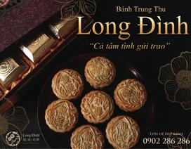 Bánh Trung Thu Long Đình – Món quà trang trọng thay lời tri ân
