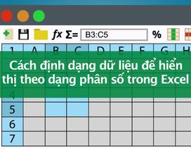 Tin học excel: Định dạng dữ liệu hiển thị dạng phân số