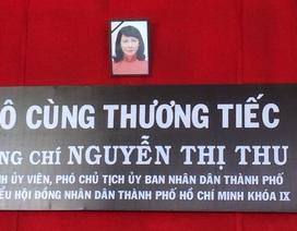 Lễ viếng Phó Chủ tịch TPHCM Nguyễn Thị Thu diễn ra trong 2 ngày