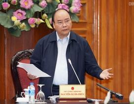 Thủ tướng: Loại bỏ rào cản, sự vô trách nhiệm, sợ trách nhiệm