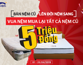"""Bán nệm cũ – Lên đời nệm sang:  """"Vua Nệm"""" mua lại tất cả nệm cũ tới 5 triệu đồng"""